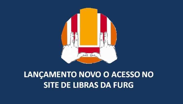 Lançamento novo o acesso no site de LIBRAS da FURG